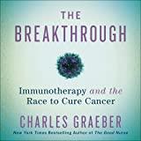 The Breakthrough: Immunotherapy and the Race to Cure Cancer