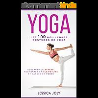 Yoga : Les 100 Meilleures Postures de Yoga pour Soulager le Stress, Développer la Souplesse et Gagner en Force (Anti Stress, Souplesse, Vitalité, Débutant, Sutra,
