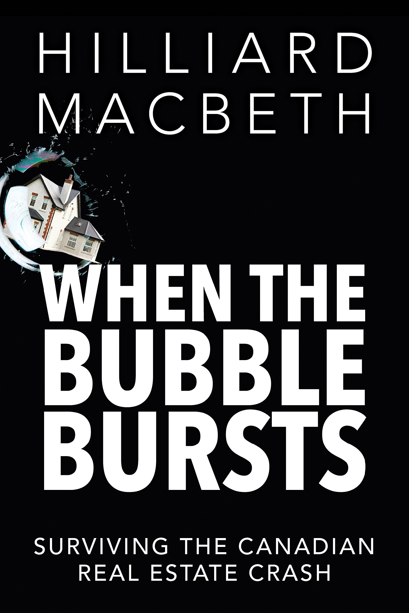 When the bubble bursts surviving the canadian real estate crash when the bubble bursts surviving the canadian real estate crash hilliard macbeth 9781459729803 books amazon thecheapjerseys Image collections
