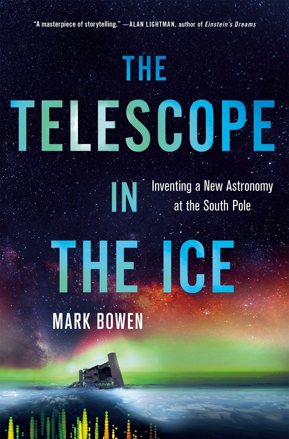 The Telescope in the Ice: Inventing a New Astronomy at the South Pole: Amazon.es: Mark Bowen: Libros en idiomas extranjeros
