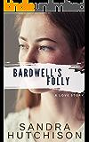 Bardwell's Folly: A Love Story