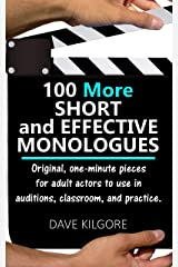 100 More Short and Effective Monologues: Original, one-minute pieces for adult actors to use in auditions, classroom, and practice. Kindle Edition