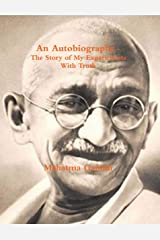 An Autobiography or The Story of My Experiments with Truth Kindle Edition