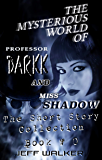 The Mysterious World Of Professor Darkk And Miss Shadow: The Short Story Collection Of Book #0