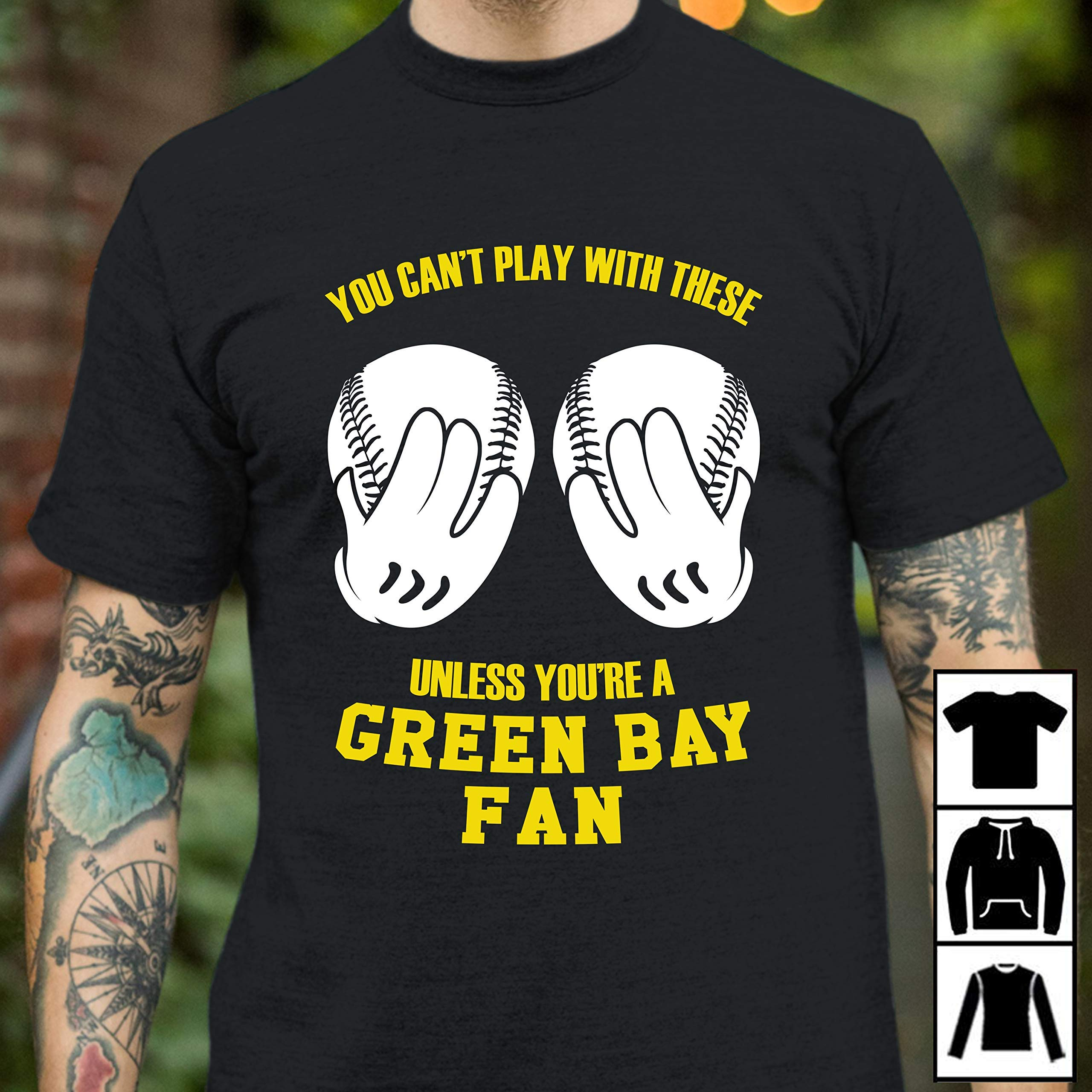 You Can T Play With These Baseball Unless You Re A Green Bay Fan Long Swea Shirts