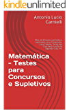Matemática - Testes para Concursos e Supletivos: Mais de 40 testes resolvidos e explicados: Juros Compostos, Juros Simples, Teoria dos Conjuntos,Função ... Testes para Concursos e Supletivos Livro 2)