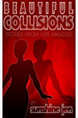 Beautiful Collisions: Stories from Los Angeles Kindle Edition