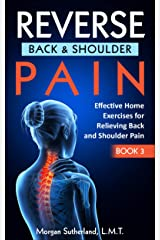 Reverse Back and Shoulder Pain: Effective Home Exercises for Back and Shoulder Pain Kindle Edition
