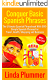 Conquer Basic Spanish Phrases: The Ultimate Spanish Phrasebook With 900+ Simple Spanish Phrases For Travel, Health, Shopping and Business (Learn Spanish 3)
