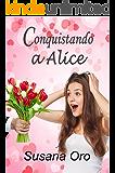 Conquistando a Alice: Novela romántica. Comedia romántica (Spanish Edition)