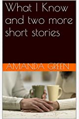 What I Know and two more short stories Kindle Edition