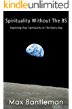 Spirituality Without The BS: Exploring Your Spirituality In The Everyday