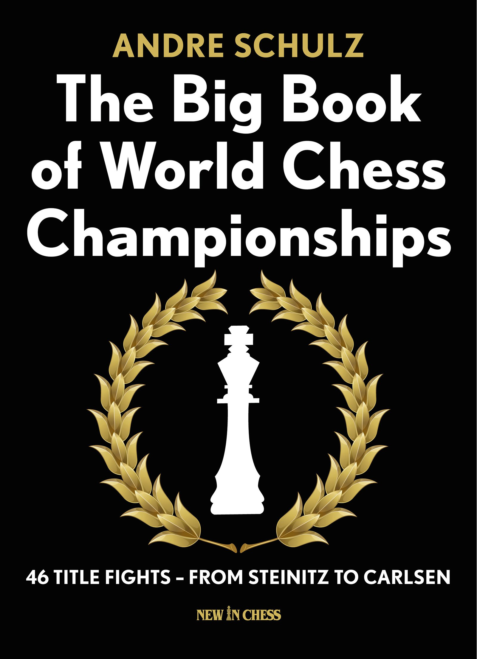 The big book of world chess championships 46 title fights from the big book of world chess championships 46 title fights from steinitz to carlsen andre schulz 9789056916350 amazon books biocorpaavc Gallery