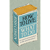 How to Live. What To Do.: In search of ourselves in life and literature (English Edition)