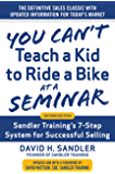 You Can't Teach a Kid to Ride a Bike at a Seminar, 2nd Edition: Sandler Training's 7-Step System for Successful Selling
