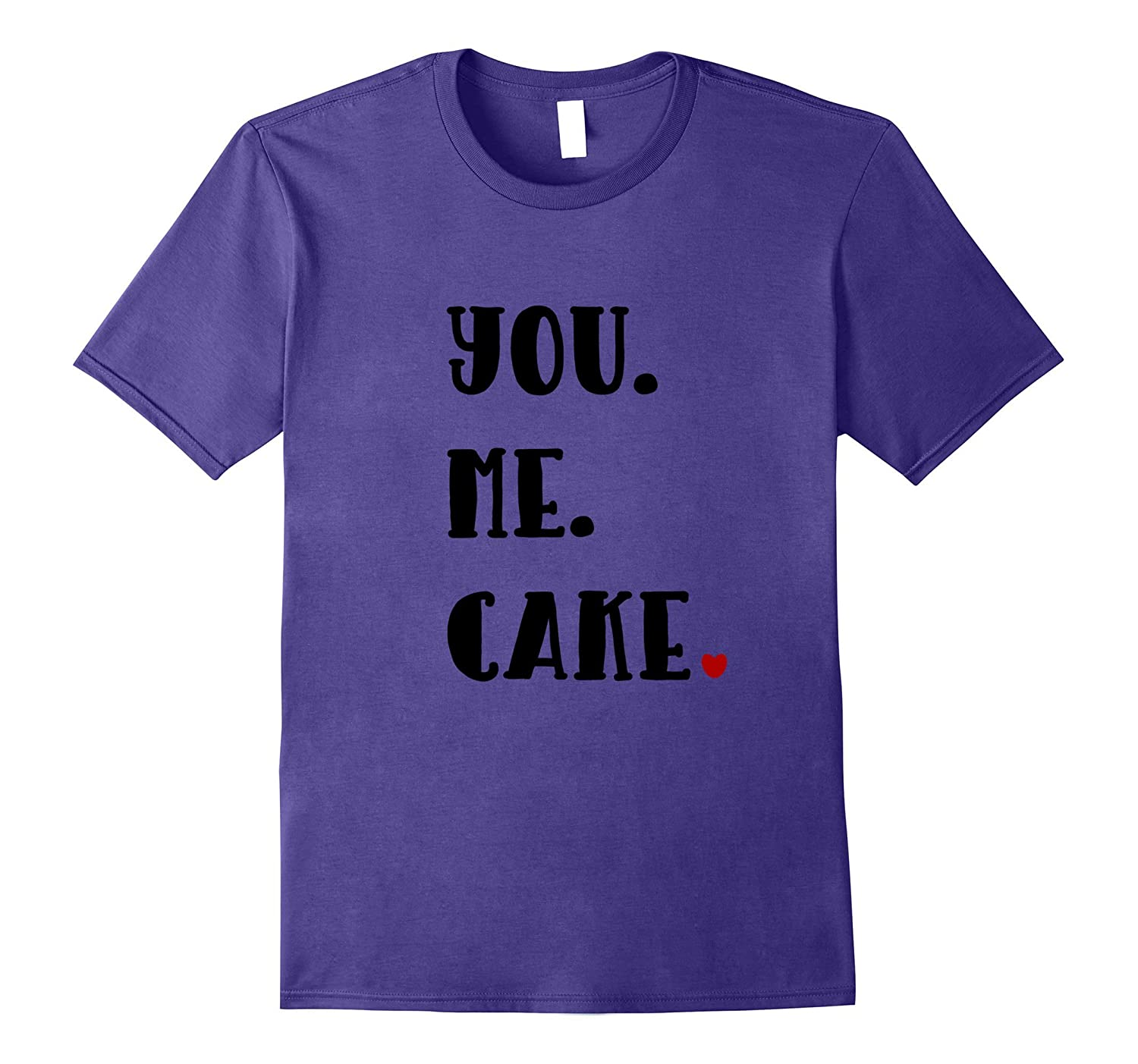 You. Me. Cake. Funny Cake T Shirt for Bakers / Cake Lovers-Art