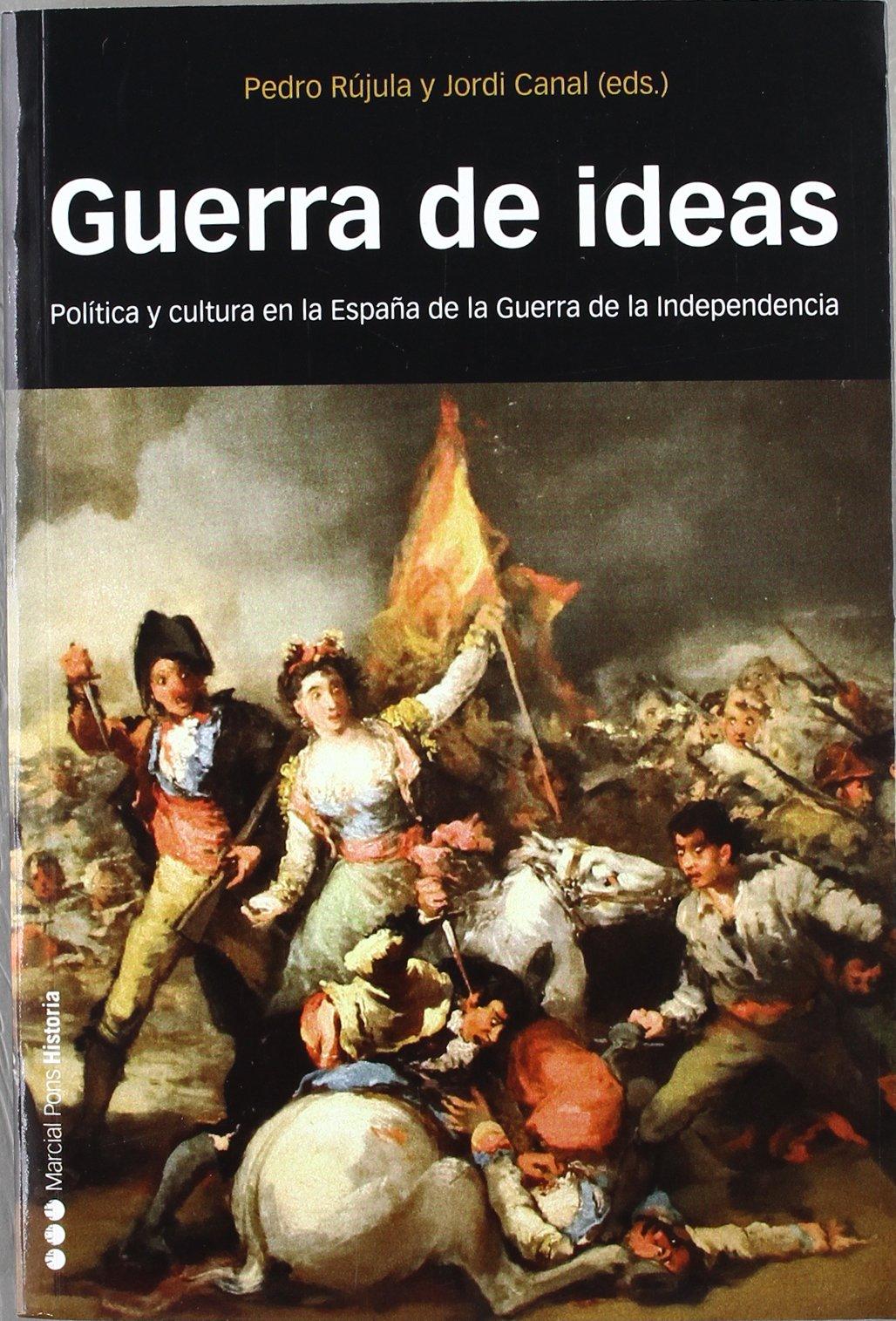 GUERRA DE IDEAS: Política y Cultura en la España de la Guerra de Independencia Coediciones: Amazon.es: Rújula, Pedro, Canal, Jordi: Libros