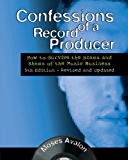Confessions of a Record Producer: How to Survive the Scams and Shams of the Music Business 5th Edition - Revised and Updated (Music Pro Guides)