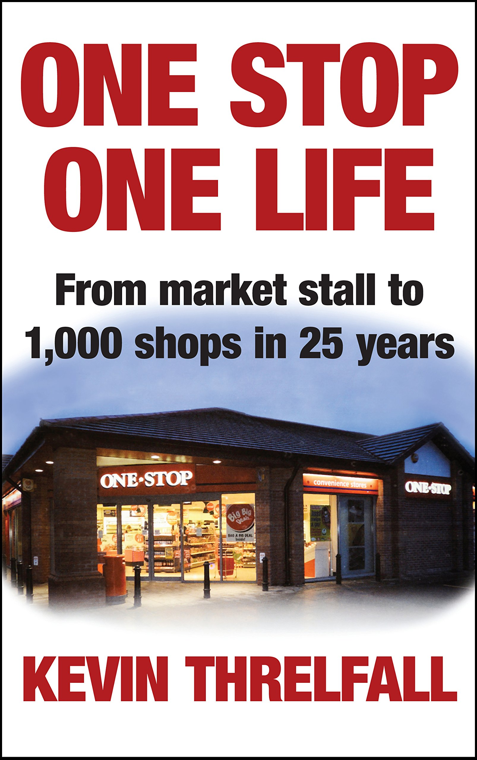 One Stop One Life From Market Stall To 1000 Shops In 25