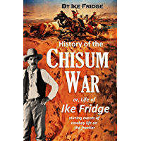 History of the Chisum War; or, Life of Ike Fridge: stirring events of cowboy life on the frontier (1900)