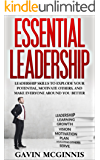 Leadership: Essential Leadership: Leadership Skills To Explode Your Potential, Motivate Others, And Make Everyone Around You Better (Leadership, Leadership ... Leadership Skills for Manaagers)