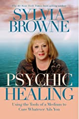 Psychic Healing: Using the Tools of a Medium to Cure Whatever Ails You Kindle Edition