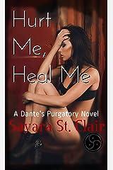 Hurt Me, Heal Me (Dante's Purgatory Book 1) Kindle Edition