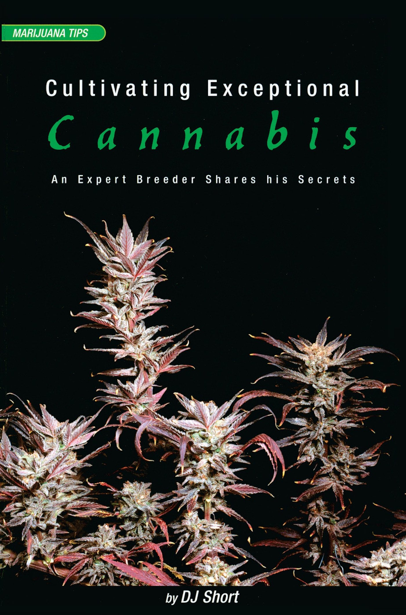 Cultivating Exceptional Cannabis: An Expert Breeder Shares His Secrets (Marijuana Tips Series) (English Edition)