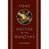 Foxe: Voices of the Martyrs: AD33 – Today