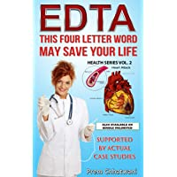 E D T A: This Four Letter Word May save Your Life Using Chelation Therapy (Health Series)