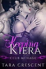 Keeping Kiera: A MFM Menage Romance (Club Menage) Kindle Edition