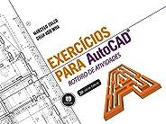 Exercícios para Autocad: Roteiro de Atividades