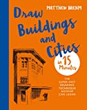 Draw Buildings and Cities in 15 Minutes: The super-fast drawing technique anyone can learn (Draw in 15 Minutes Book 4) (English Edition)