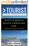 Greater Than a Tourist – Myrtle Beach South Carolina USA: 50 Travel Tips from a Local