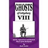 Ghosts of Gettysburg VIII: Spirits, Apparitions and Haunted Places on the Battlefield