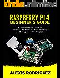 RASPBERRY Pi 4 BEGINNER'S GUIDE: A Comprehensive Guide for Beginner's to Master the New Raspberry and Set Up Innovative…