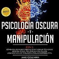 Psicología Oscura y Manipulación - 2 en 1 [Dark Psychology and Manipulation - 2 in 1]: Cómo Analizar a las Personas…
