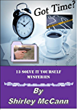 Got Time? 13 Solve It Yourself Mysteries Volume 1 (Mystery Collection)