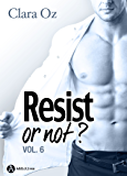 Resist… or not ? - 6 (French Edition)