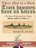 Three Men in a Boat - Trois hommes dans un bateau: Bilingual parallel text - Bilingue avec le texte parallèle: English - French / Anglais - Français (Dual Language Easy Reader t. 17) (French Edition)