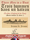 Three Men in a Boat - Trois hommes dans un bateau: Bilingual parallel text - Bilingue avec le texte parallèle: English - French / Anglais - Français (Dual Language Easy Reader t. 17)