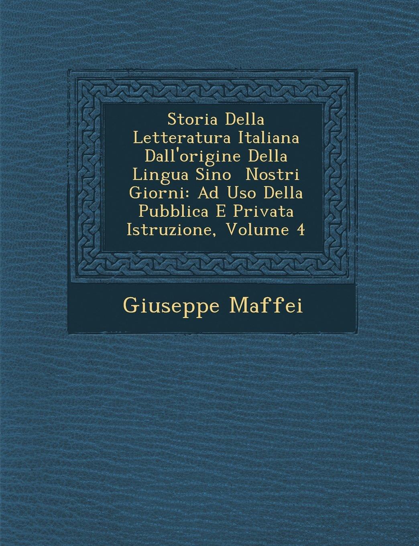 Download Storia Della Letteratura Italiana Dall'origine Della Lingua Sino  Nostri Giorni: Ad Uso Della Pubblica E Privata Istruzione, Volume 4 (Italian Edition) pdf