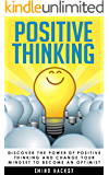 Positive Thinking: Discover the Power of Positive Thinking and Change Your Mindset to Become an Optimist [2nd Edition] (Positive Thinking, Positive Affirmations, ... Happiness, Motivation, Mind Hacks Book 3)