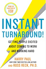 Instant Turnaround!: Getting People Excited About Coming to Work and Working Hard Kindle Edition