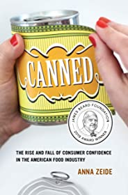 Canned: The Rise and Fall of Consumer Confidence in the American Food Industry (Volume 68) (California Studies in Food and C