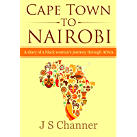 Cape Town to Nairobi: A diary of a black woman's journey through Africa (English Edition)