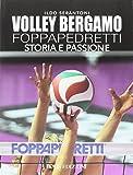 Volley Bergamo Foppapedretti. Storia e passione
