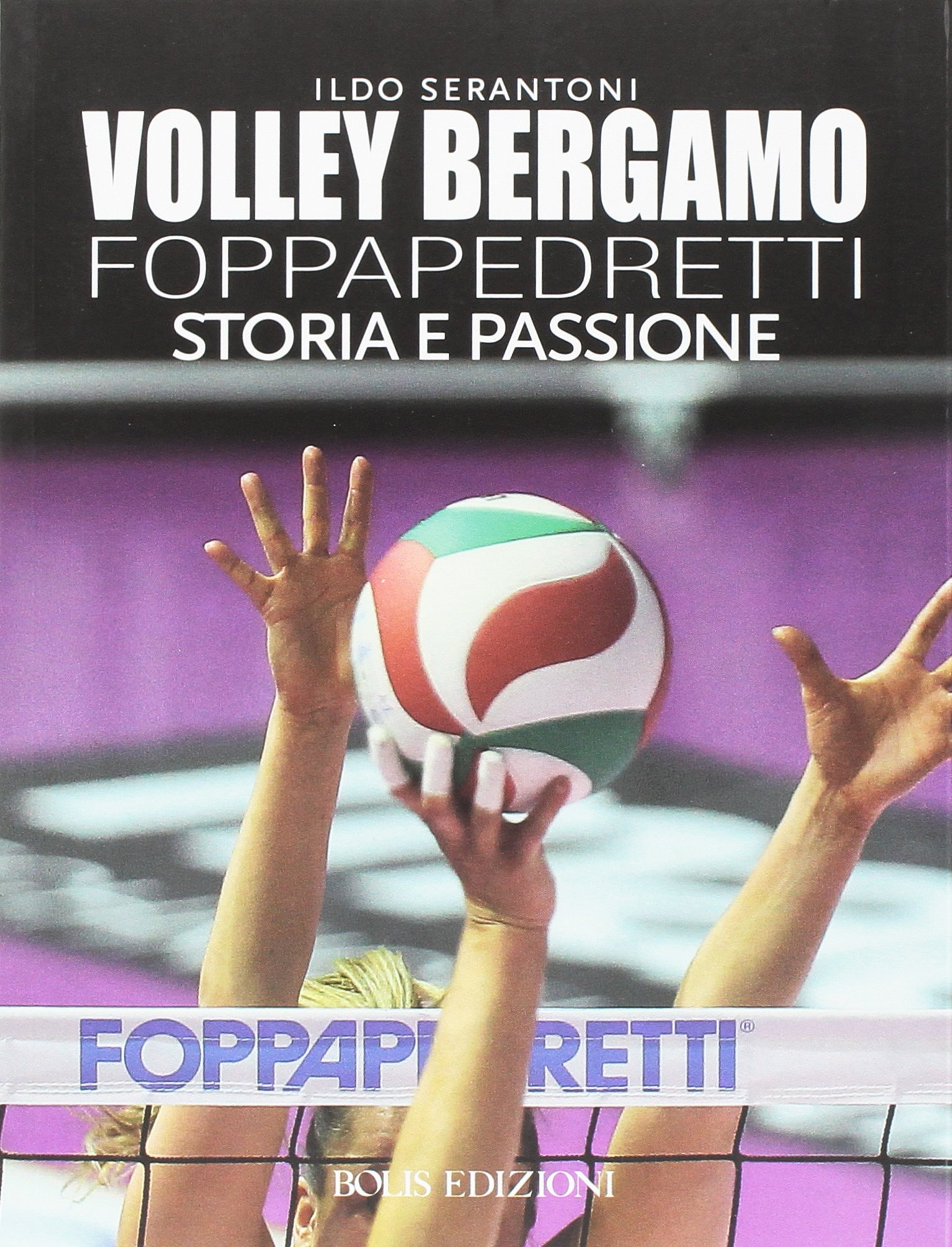 Amazon.it: Volley Bergamo Foppapedretti. Storia e passione - Ildo ...