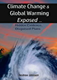Climate Change and Global Warming - Exposed: Hidden Evidence, Disguised Plans