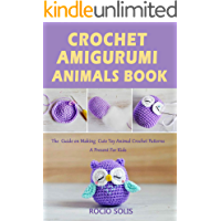 Crochet Amigurumi Animals Book: The  Guide on Making  Cute Toy Animal Crochet Patterns , A Present For Kids (English Edition)